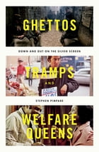 Ghettos, Tramps, and Welfare Queens: Down and Out on the Silver Screen by Stephen Pimpare