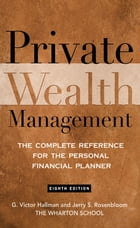 Private Wealth Management: The Complete Reference for the Personal Financial Planner by G. Victor Hallman