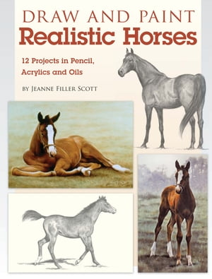 Draw and Paint Realistic Horses Projects in Pencil, Acrylics and Oills