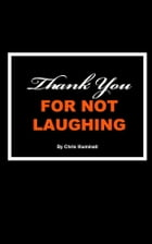 Thank You For Not Laughing by Chris Illuminati