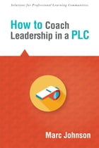 How to Coach Leadership in a PLC by Marc Johnson