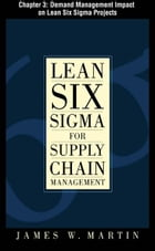 Lean Six Sigma for Supply Chain Management, Chapter 3 - Demand Management Impact on Lean Six Sigma Projects by James Martin