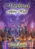 Mythical: Flying High by C J Austin