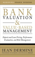 Bank Valuation and Value-Based Management: Deposit and Loan Pricing, Performance Evaluation, and…
