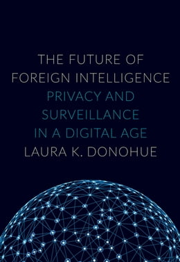 Book The Future of Foreign Intelligence: Privacy and Surveillance in a Digital Age by Laura K. Donohue