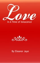 Love In A Time Of Innocence by Eleanor Jaye