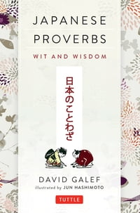 Japanese Proverbs: Wit and Wisdom: 200 Classic Japanese Sayings and Expressions