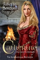 Catherine: One Love is Enough by Juliette Benzoni