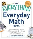 The Everything Everyday Math Book: From Tipping to Taxes, All the Real-World, Everyday Math Skills…