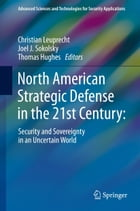North American Strategic Defense in the 21st Century:: Security and Sovereignty in an Uncertain World by Christian Leuprecht