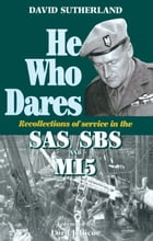He Who Dares: Recollections of Service in the SAS, SBS and MI5 by David  Sutherland
