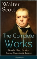 9788026840206 - Walter Scott: The Complete Works of Sir Walter Scott: Novels, Short Stories, Poetry, Memoirs & Letters (Illustrated) - Kniha