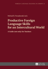Productive Foreign Language Skills for an Intercultural World: A Guide (not only) for Teachers