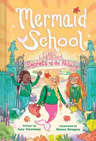 The Secrets of the Palace (Mermaid School #4) by Lucy Courtenay