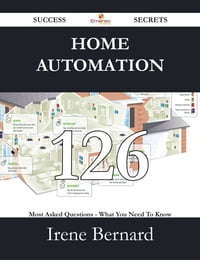 Home Automation 126 Success Secrets - 126 Most Asked Questions On Home Automation - What You Need…