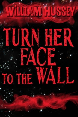 Book Turn Her Face to the Wall (Free short story) by William Hussey