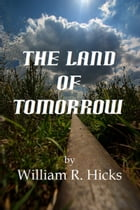 The Land of Tomorrow by William R. Hicks