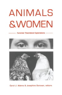 Animals and Women: Feminist Theoretical Explorations