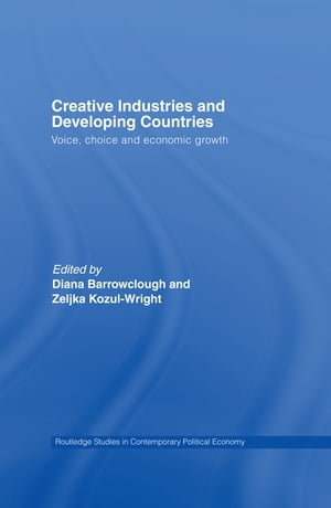 Creative Industries and Developing Countries Voice,  Choice and Economic Growth