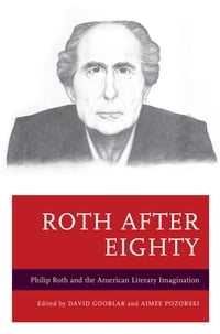 Roth after Eighty: Philip Roth and the American Literary Imagination
