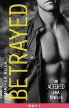 Betrayed: An Altered Saga Novella by Jennifer Rush