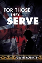 For Those They Serve by Gwyn  Roberts
