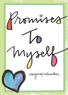 Promises To Myself by Mary Anne Radmacher
