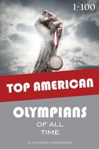 Top American Olympians of All Time 1-100 by alex trostanetskiy