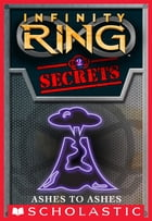 Infinity Ring Secrets #2: Ashes to Ashes by E. W. Clarke
