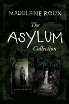 The Asylum Two-Book Collection: Asylum, Sanctum by Madeleine Roux