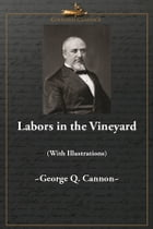 Labors in the Vineyard (With Illustrations) by George Q. Cannon,