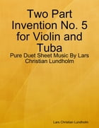 Two Part Invention No. 5 for Violin and Tuba - Pure Duet Sheet Music By Lars Christian Lundholm by Lars Christian Lundholm