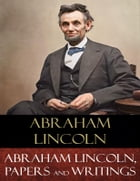 Abraham Lincoln, Papers and Writings by Abraham Lincoln