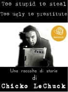 Too Stupid To Steal Too Ugly To Prostitute by Chicko Lechuck