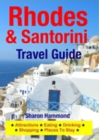 Rhodes & Santorini Travel Guide: Attractions, Eating, Drinking, Shopping & Places To Stay by Sharon Hammond