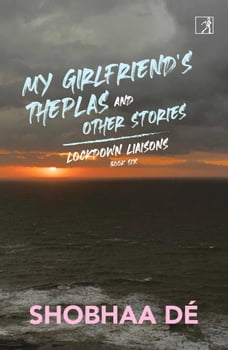 Lockdown Liaisons: Book 6: My Girlfriend's Theplas and Other Stories