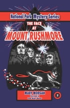 The Face at Mount Rushmore by Mary Morgan