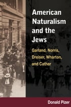 American Naturalism and the Jews: Garland, Norris, Dreiser, Wharton, and Cather by Donald Pizer