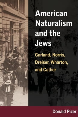 Book American Naturalism and the Jews: Garland, Norris, Dreiser, Wharton, and Cather by Donald Pizer