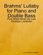 Brahms' Lullaby for Piano and Double Bass - Pure Sheet Music By Lars Christian Lundholm by Lars Christian Lundholm