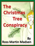 The Christmas Tree Conspiracy by Ross Martin Madsen