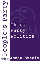 The People's Party: Third Party Politics by Jesse Steele