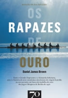 Os Rapazes de Ouro by Daniel James Brown