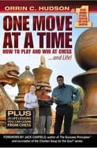One Move at a Time: How to Play and Win at Chess and Life by Orrin Checkmate Hudson