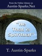 """""""He That is Spiritual"""" by T. Austin-Sparks"""