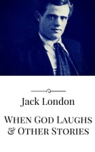 When God Laughs & Other Stories by Jack London