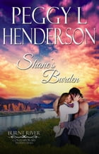 Shane's Burden: Burnt River Contemporary Western Romance Series by Peggy L Henderson