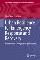 Urban Resilience for Emergency Response and Recovery: Fundamental Concepts and Applications by Gian Paolo Cimellaro
