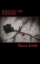 Walk on the Wildside by Fosco Irish