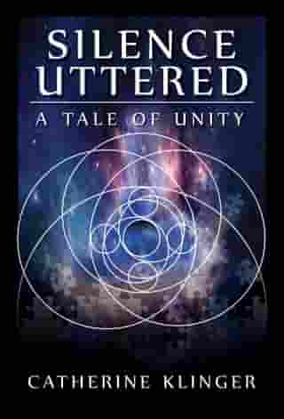 Silence Uttered: A Tale of Unity by Catherine Klinger